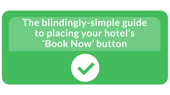 The blindingly-simple guide to placing your hotel's 'Book Now' button